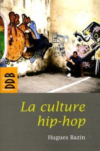 Hugues Bazin - La culture hip-hop.