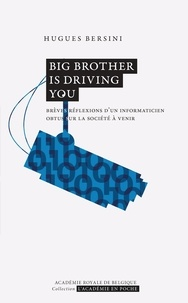 Hugues Bersini - Big Brother is driving you - Brèves réflexions d'un informaticien obtus sur la société à venir.