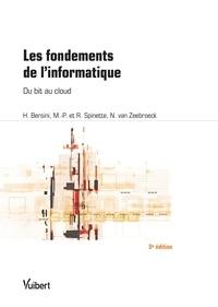 Hugues Bersini et Marie-Paule Spinette - Les fondements de l'informatique - Du bit au cloud.