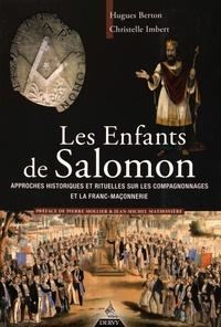 Hugues Berton et Christel Imbert - Les enfants de Salomon - Approches historiques et rituelles sur les compagnonnages et la franc-maçonnerie.