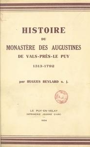 Hugues Beylard - Histoire du monastère des Augustines de Vals-près-Le-Puy, 1313-1792.