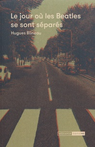 Hugues Blineau - Le jour où les Beatles se sont séparés.