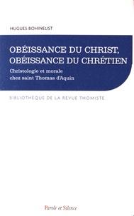 Hugues Bohineust - Obéissance du Christ, obéissance du chrétien - Christologie et morale chez saint Thomas d'Aquin.