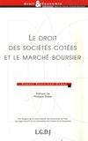 Hugues Bouthinon-Dumas - Le droit des sociétés côtées et le marché boursier - Etude des conditions juridiques de la détermination de la valeur de la société par le marché boursier.