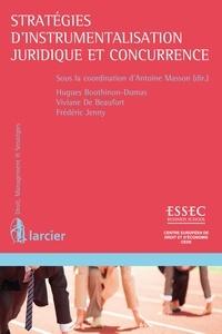 Hugues Bouthinon-Dumas et Viviane de Beaufort - Stratégies d'instrumentalisation juridique et concurrence.