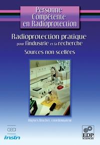 Hugues Bruchet - Radioprotection pratique pour l'industrie et la recherche - Sources non scellées.