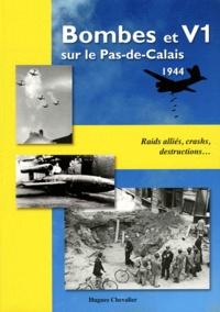 Hugues Chevalier - Bombes et V1 sur le Pas-de-Calais 1944 - Raids alliés, crashs, destructions....
