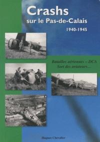 Hugues Chevalier - Crashs sur le Pas-de-Calais, 1940-1945 - Batailles aériennes, DCA, Sort des aviateurs....