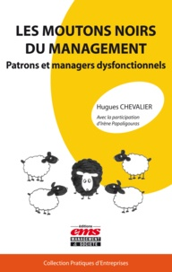 Hugues Chevalier - Les moutons noirs du management - Patrons et managers dysfonctionnels.