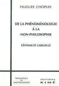 Hugues Choplin - DE LA PHENOMENOLOGIE A LA NON-PHILOSOPHIE. - Levinas et Laruelle.