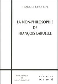 Hugues Choplin - La non-philosophie de François Laruelle.