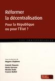 Hugues Clepkens - Réformer la décentralisation - Pour la République ou pour l'Etat ?.