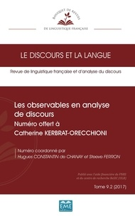 Hugues Constantin de Chanay et Steeve Ferron - Le discours et la langue N° 9.2/2017 : Les observables en analyse de discours - Numéro offert à Catherine Kerbrat-Orecchioni.