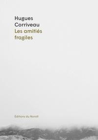 Hugues Corriveau - Les amitiés fragiles.