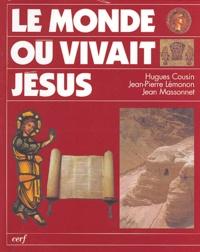 Hugues Cousin et Jean-Pierre Lémonon - Le monde où vivait Jésus.
