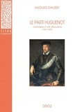 Hugues Daussy - Le parti huguenot - Chronique d'une désillusion (1557-1572).
