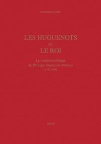 Histoiresdenlire.be Les Huguenots et le Roi. Le combat politique de Philippe Duplessis-Mornay (1572-1600) Image