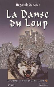 Hugues de Queyssac - Le Chevalier noir et la Dame blanche Tome 1 : La Dame du Loup.