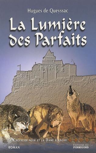 Hugues de Queyssac - Le Chevalier noir et la Dame blanche Tome 4 : La Lumière des Parfaits.