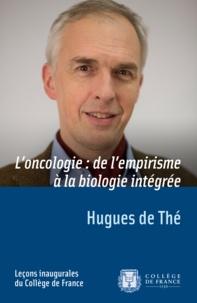 Hugues de Thé - L'oncologie : de l'empirisme à la biologie intégrée.