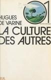 Hugues de Varine et Jean-Pierre Dupuy - La culture des autres.