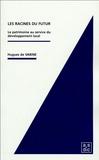 Hugues de Varine - Les racines du futur - Le patrimoine au service du développement local.