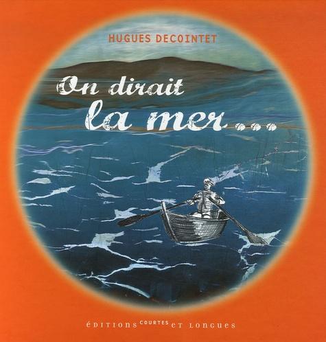 Hugues Decointet - On dirait la mer....