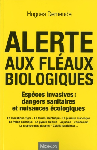 Alerte aux fléaux biologiques. Espèces invasives : dangers sanitaires et nuisances écologiques