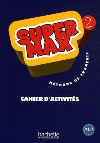 Méthode de français Super Max 2- Cahier d'activités - Hugues Denisot | Showmesound.org