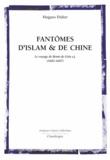 Hugues Didier - Fantômes d'islam et de Chine - Le voyage de Bento de Gois s.j. (1603-1607).