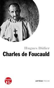Hugues Didier - Petite vie de Charles de Foucauld.