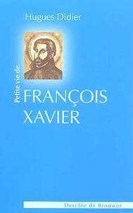 Hugues Didier - Petite vie de saint François Xavier.