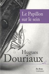 Hugues Douriaux - Le Papillon sur le sein.
