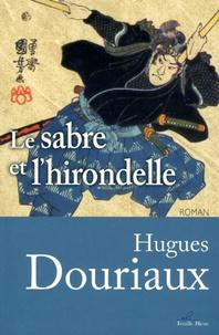 Hugues Douriaux - Le sabre et l'hirondelle.