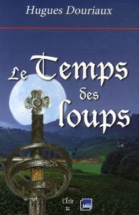 Hugues Douriaux - Le Temps des loups.