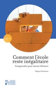Hugues Draelants - Comment l'école reste inégalitaire - Comprendre pour mieux réformer.