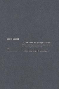 Hugues Dufourt - Essai sur les principes de la musique - Tome 1, Mathesis et subjectivité - Des conditions historiques de possibilité de la musique occidentale.