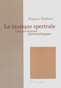 Hugues Dufourt - La musique spectrale - Une révolution épistémologique.