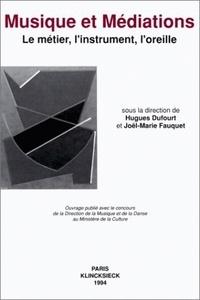 Hugues Dufourt et Joël-Marie Fauquet - Musique et médiations - Le métier, l'instrument, l'oreille, [séminaire d'histoire sociale de la musique, octobre 1988-décembre 1989, Paris.