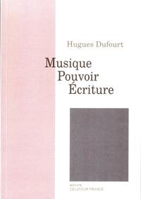 Hugues Dufourt - Musique, pouvoir, écriture.