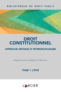 Hugues Dumont et Mathias El Berhoumi - Droit constitutionnel - Approche critique et interdisciplinaire Tome 1, L'Etat.