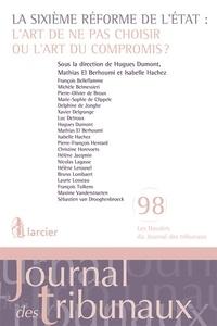Hugues Dumont et Mathias El Berhoumi - La sixième réforme de l'Etat : l'art de ne pas choisir ou l'art du compromis ?.