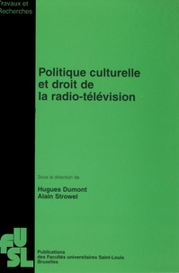Hugues Dumont et Alain Strowel - Politique culturelle et droit de la radio-télévision.