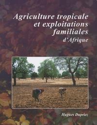 Hugues Dupriez - Agriculture tropicale et exploitations familiales d'Afrique.