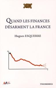 Hugues Esquerre - Quand les finances désarment la France.
