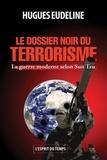 Hugues Eudeline - Le dossier noir du terrorisme - La guerre moderne selon Sun Tzu.