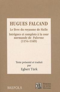 Hugues Falcand - Le livre du royaume de Sicile - Intrigues et complots à la cour normande de Palerme (1154-1169).