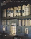 Hugues Fiblec - Paul Friesé (1851-1917) - Architectures de l'âge industriel.