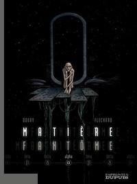 Hugues Fléchard et Stéphane Douay - Matière fantôme Tome 1 : Alpha.
