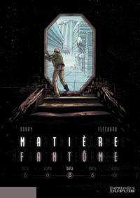 Hugues Fléchard et Stéphane Douay - Matière fantôme Tome 2 : Bêta.